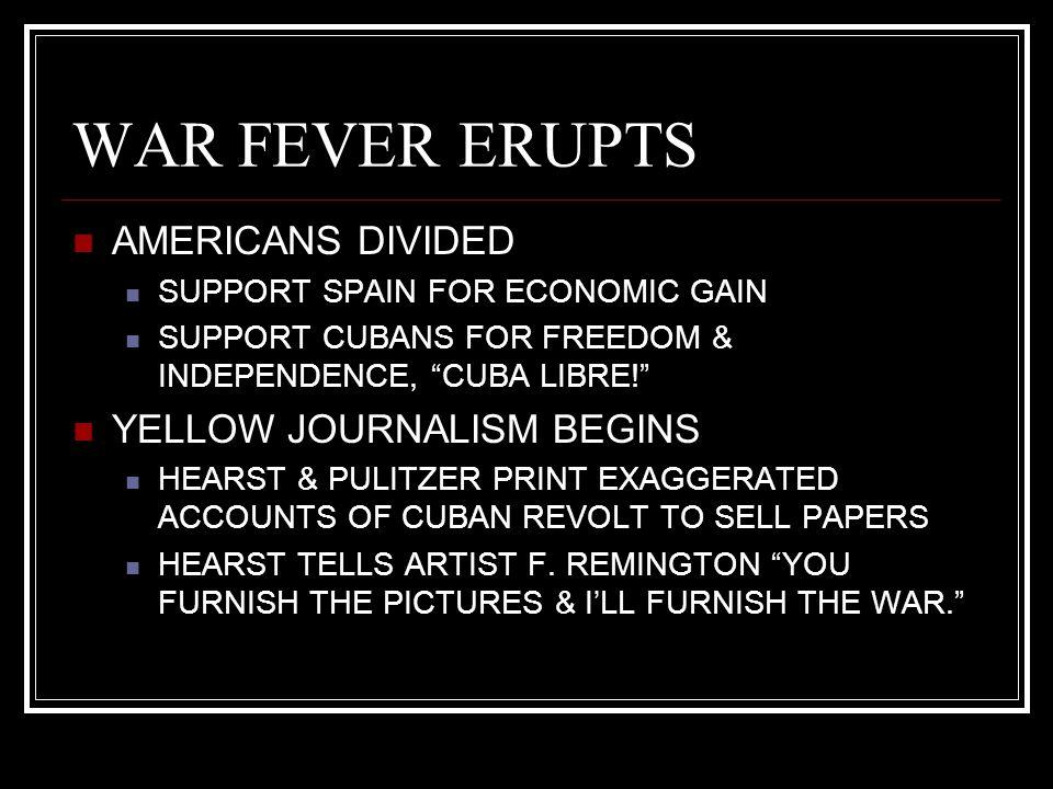 WAR FEVER ERUPTS AMERICANS DIVIDED YELLOW JOURNALISM BEGINS