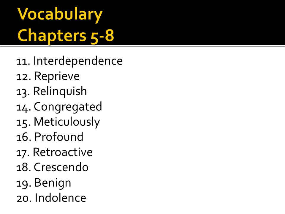 Vocabulary Chapters 5-8 11. Interdependence 12. Reprieve