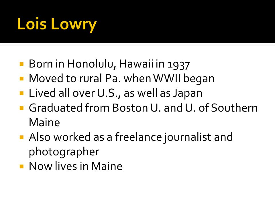 Lois Lowry Born in Honolulu, Hawaii in 1937
