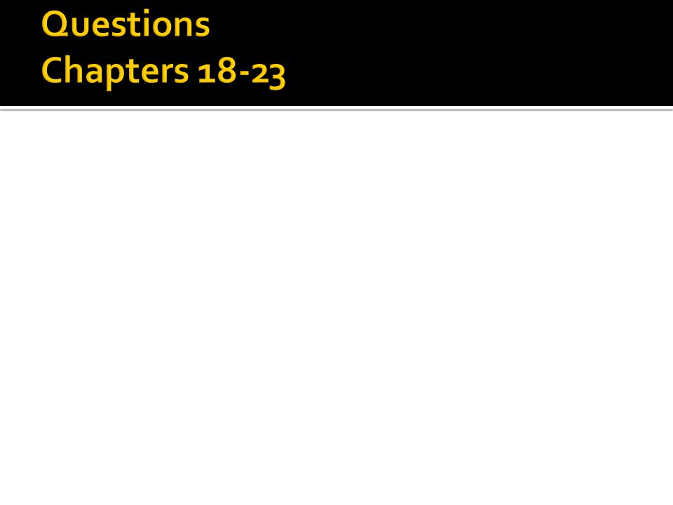 Questions Chapters 18-23