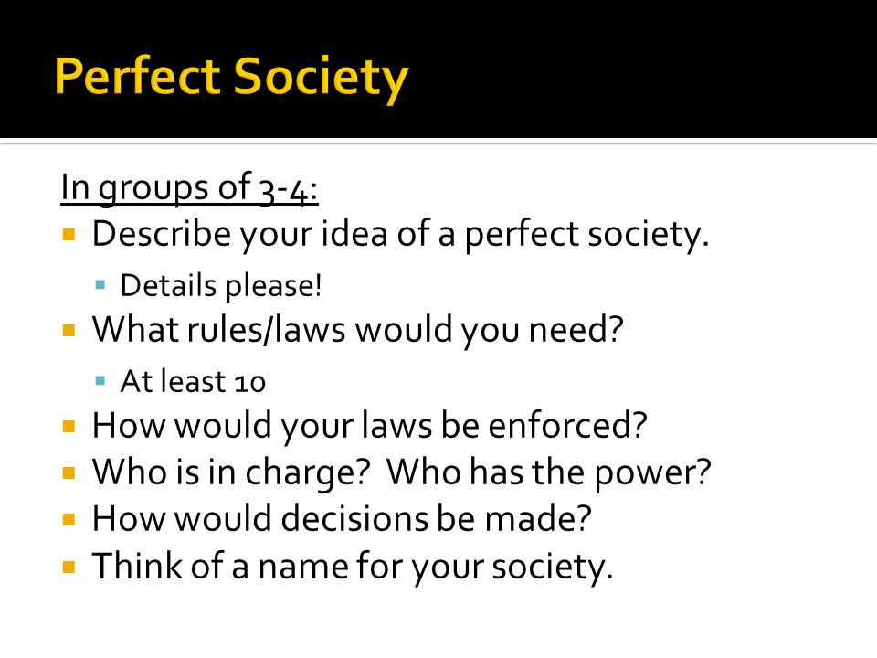 Perfect Society In groups of 3-4: