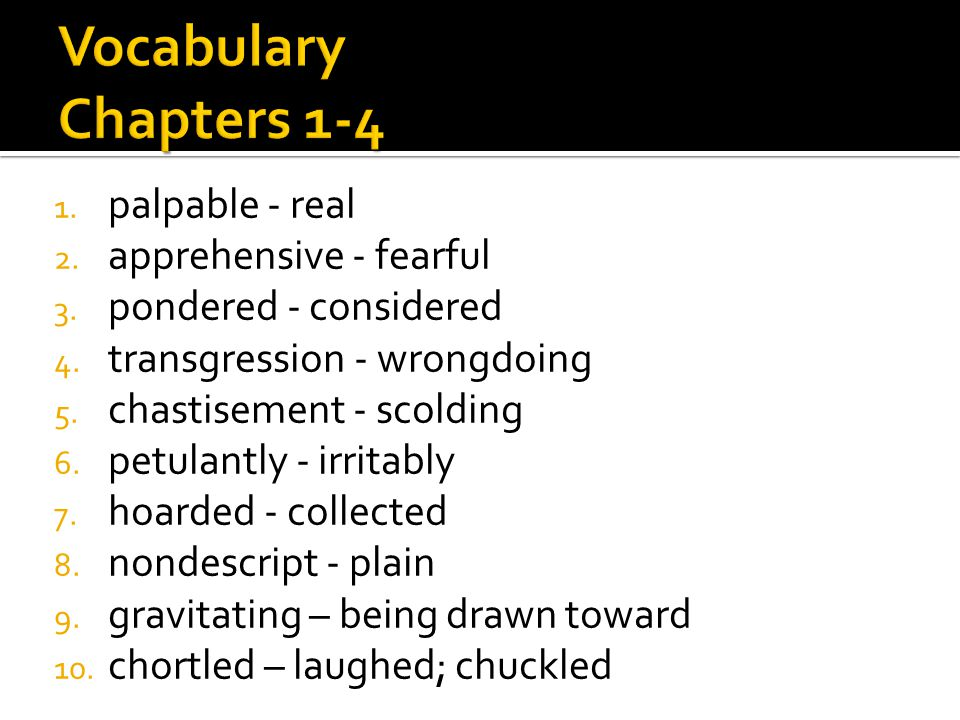 Vocabulary Chapters 1-4 palpable - real apprehensive - fearful