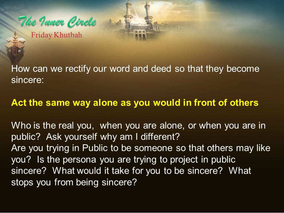 The Inner Circle Friday Khutbah. How can we rectify our word and deed so that they become sincere: