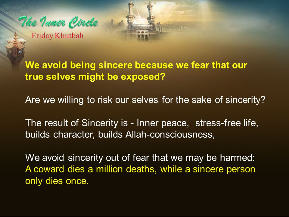 The Inner Circle Friday Khutbah. We avoid being sincere because we fear that our true selves might be exposed