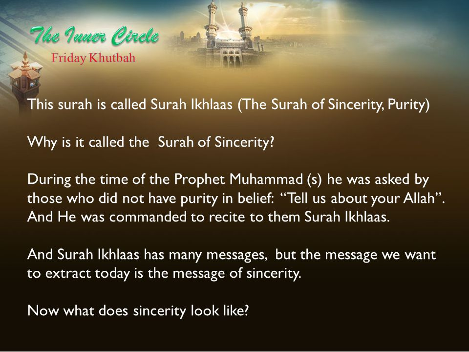 The Inner Circle Friday Khutbah. This surah is called Surah Ikhlaas (The Surah of Sincerity, Purity)
