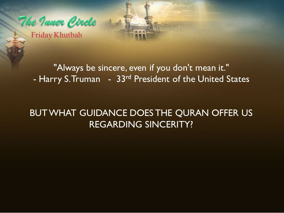 BUT WHAT GUIDANCE DOES THE QURAN OFFER US REGARDING SINCERITY
