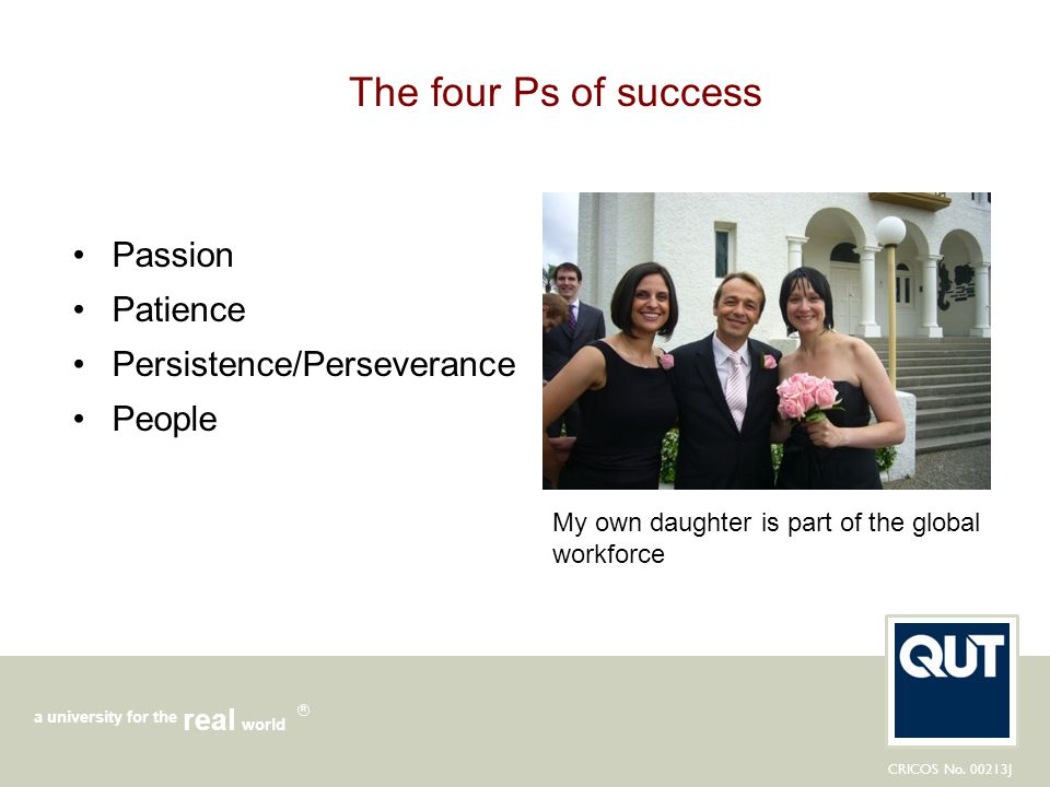 The four Ps of success Passion Patience Persistence/Perseverance