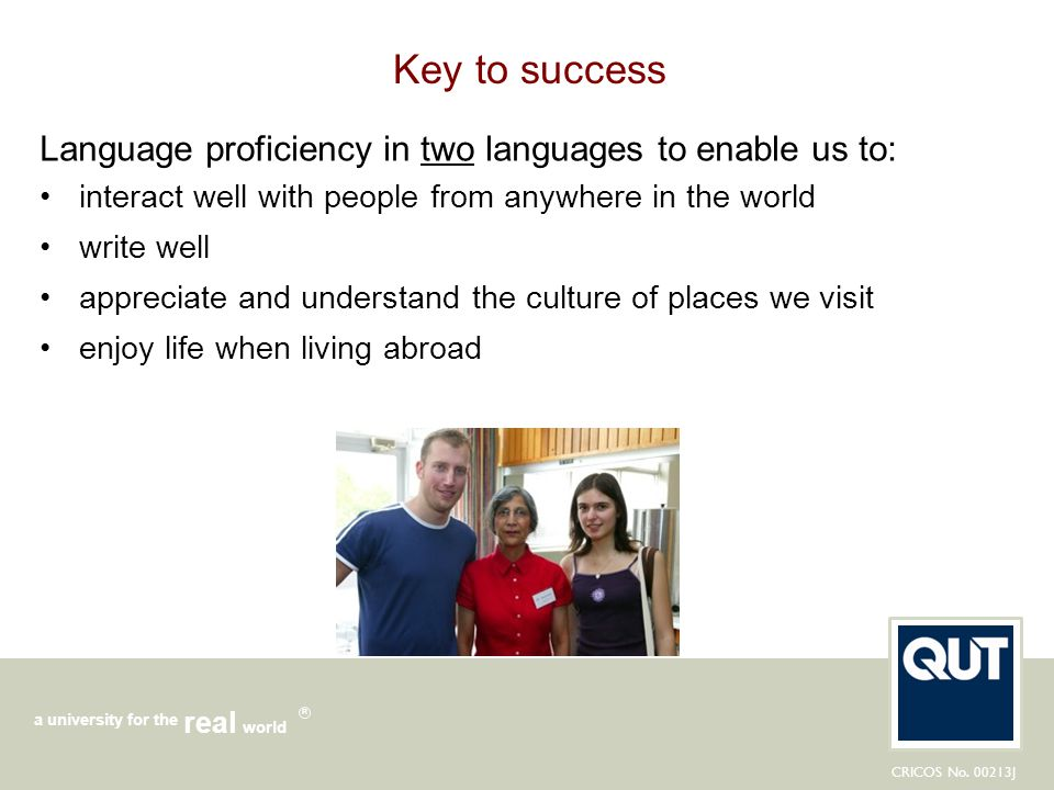 Key to success Language proficiency in two languages to enable us to: