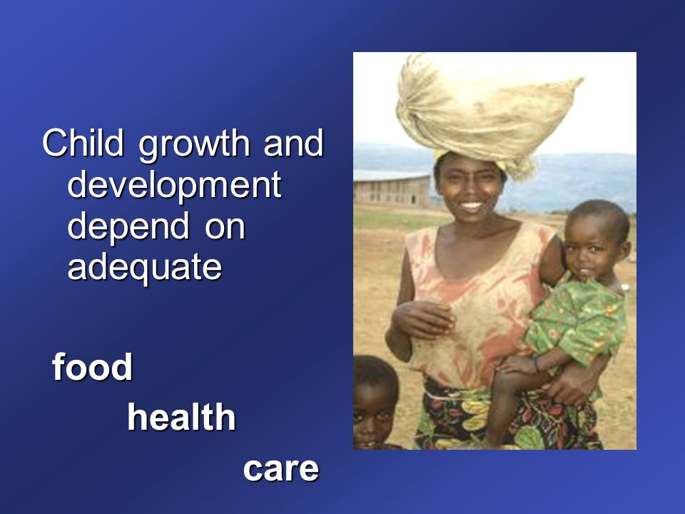 Child growth and development depend on adequate