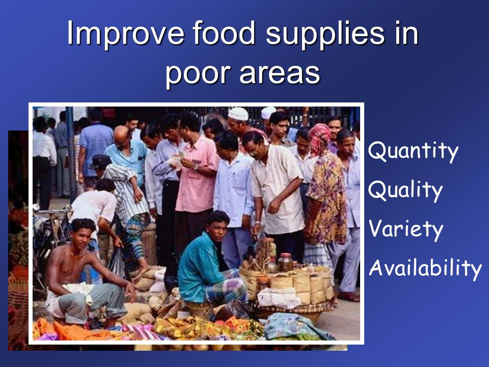 Improve food supplies in poor areas