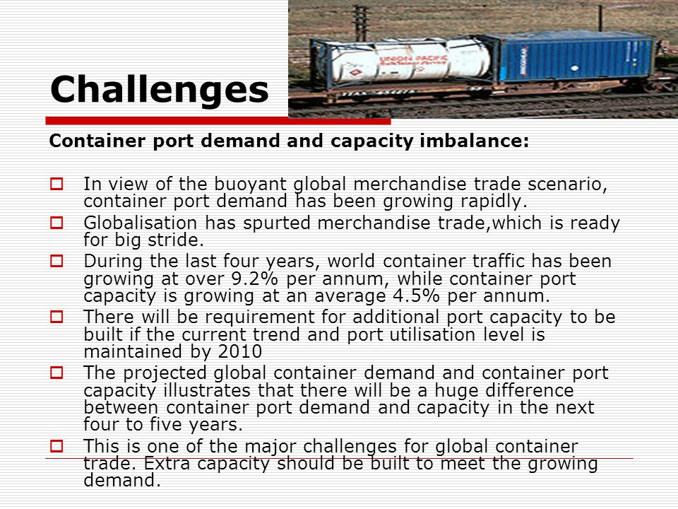 Challenges Container port demand and capacity imbalance: