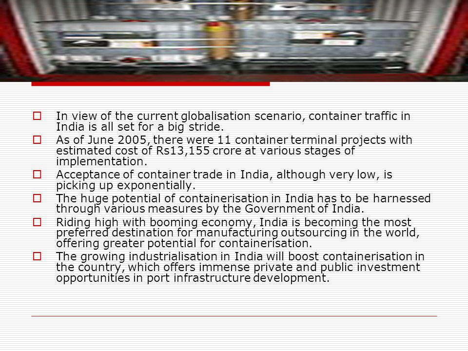 In view of the current globalisation scenario, container traffic in India is all set for a big stride.
