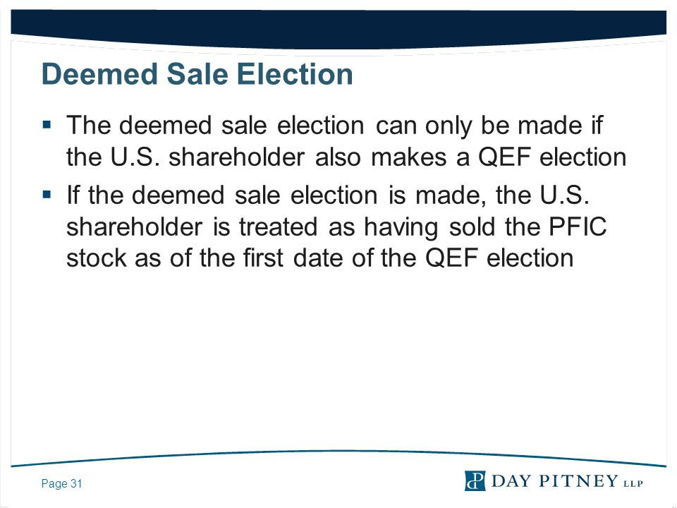 Deemed Sale Election The deemed sale election can only be made if the U.S. shareholder also makes a QEF election.