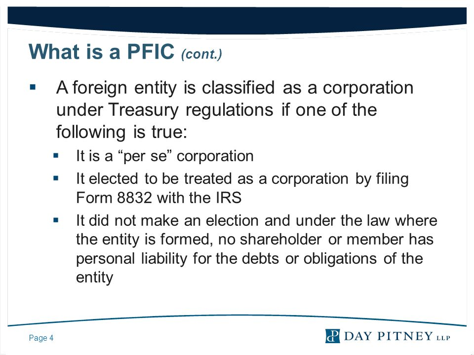 What is a PFIC (cont.) A foreign entity is classified as a corporation under Treasury regulations if one of the following is true: