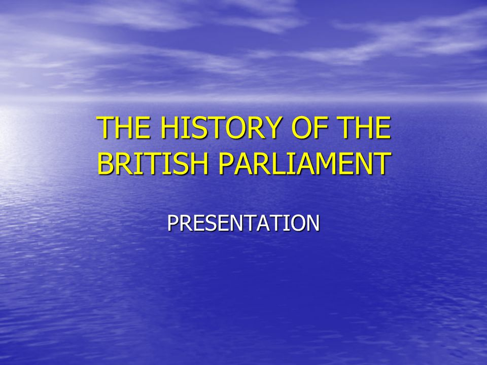 THE HISTORY OF THE BRITISH PARLIAMENT