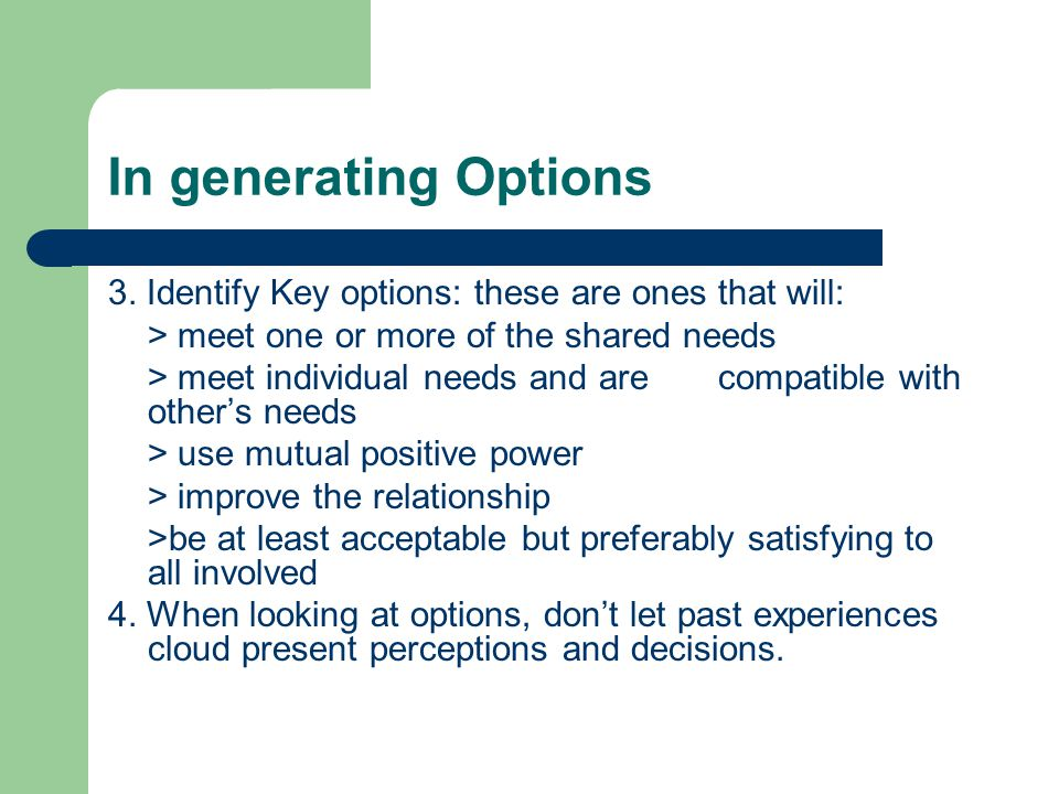 In generating Options 3. Identify Key options: these are ones that will: > meet one or more of the shared needs.