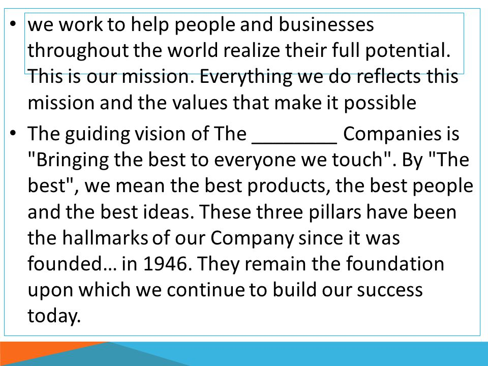 we work to help people and businesses throughout the world realize their full potential. This is our mission. Everything we do reflects this mission and the values that make it possible