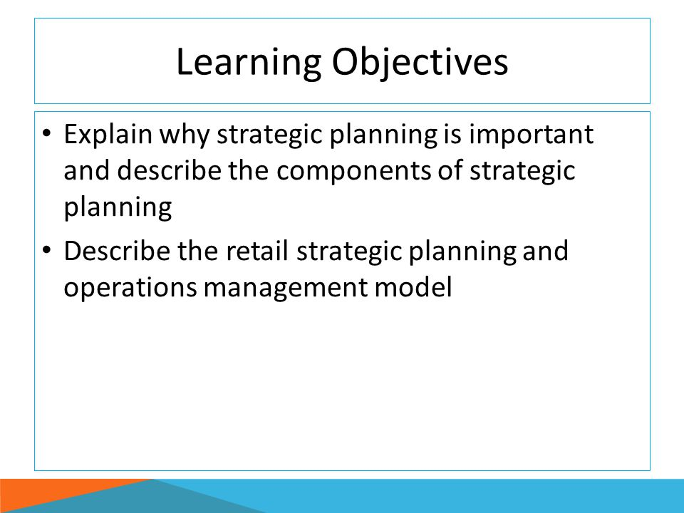 Learning Objectives Explain why strategic planning is important and describe the components of strategic planning.
