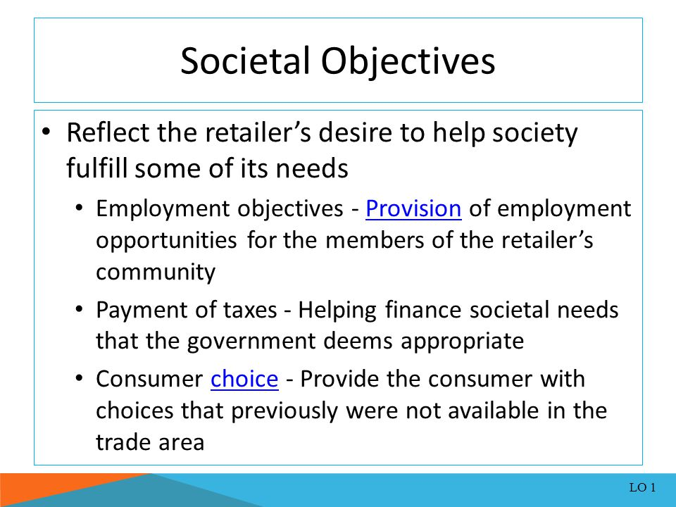 Societal Objectives Reflect the retailer's desire to help society fulfill some of its needs.