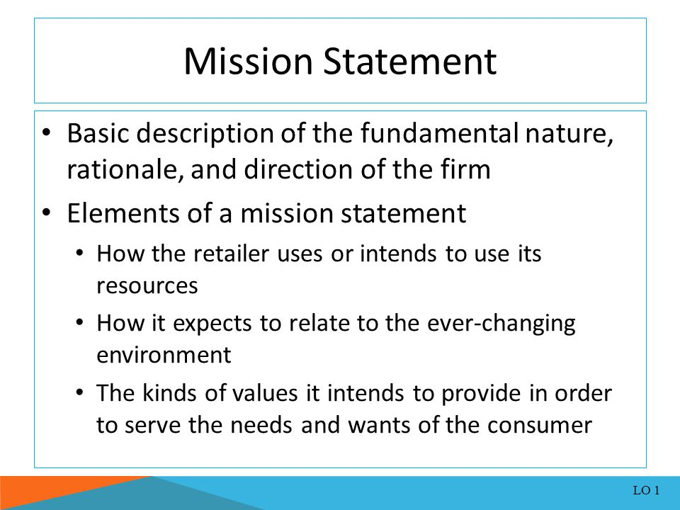 Mission Statement Basic description of the fundamental nature, rationale, and direction of the firm.