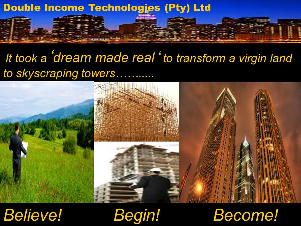 Believe! Begin! Become! Double Income Technologies (Pty) Ltd