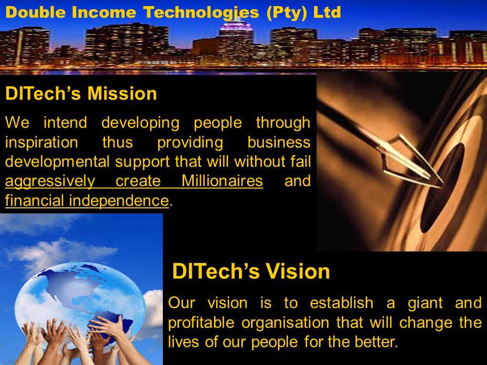 DITech's Vision DITech's Mission Double Income Technologies (Pty) Ltd