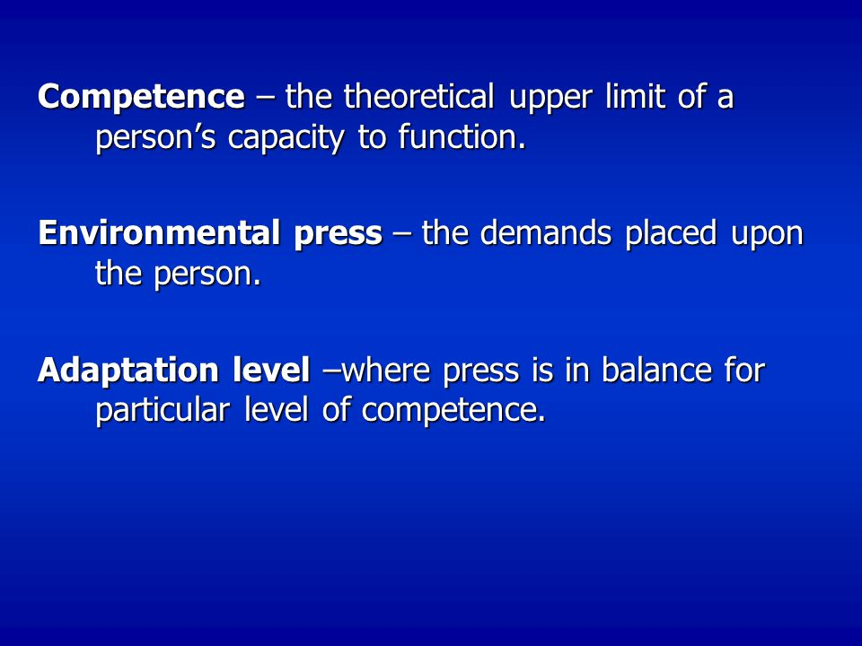 Competence – the theoretical upper limit of a person's capacity to function.