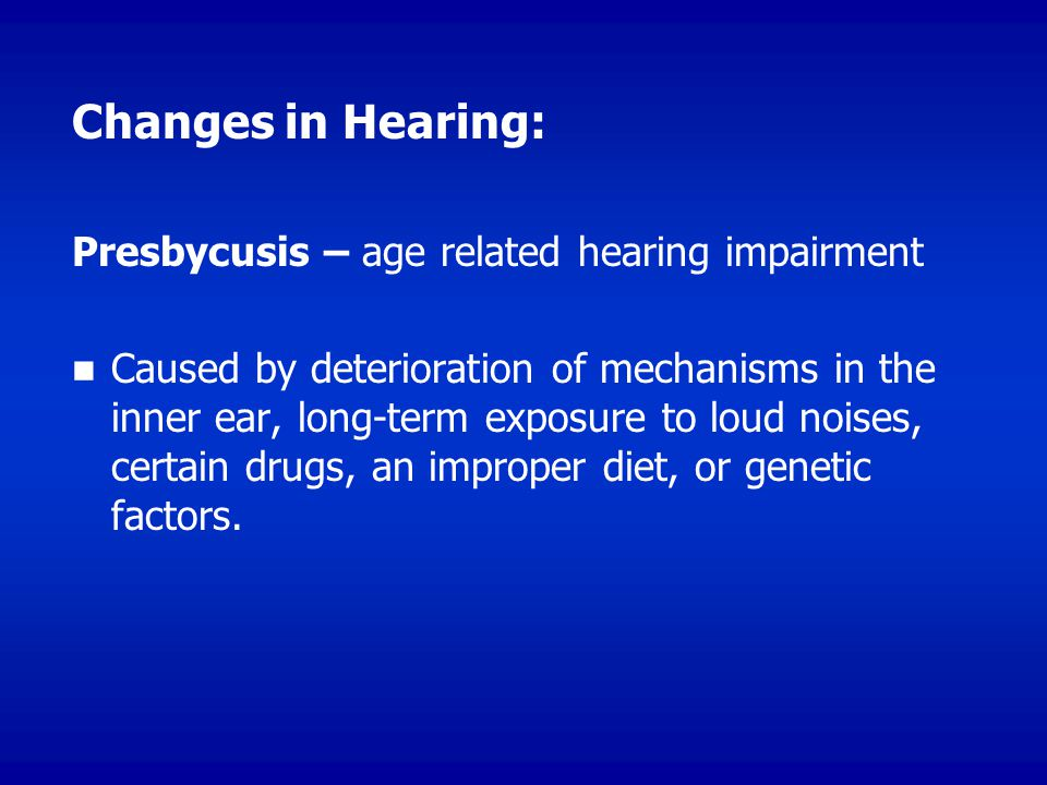 Changes in Hearing: Presbycusis – age related hearing impairment