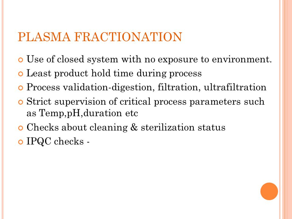 PLASMA FRACTIONATION Use of closed system with no exposure to environment. Least product hold time during process.
