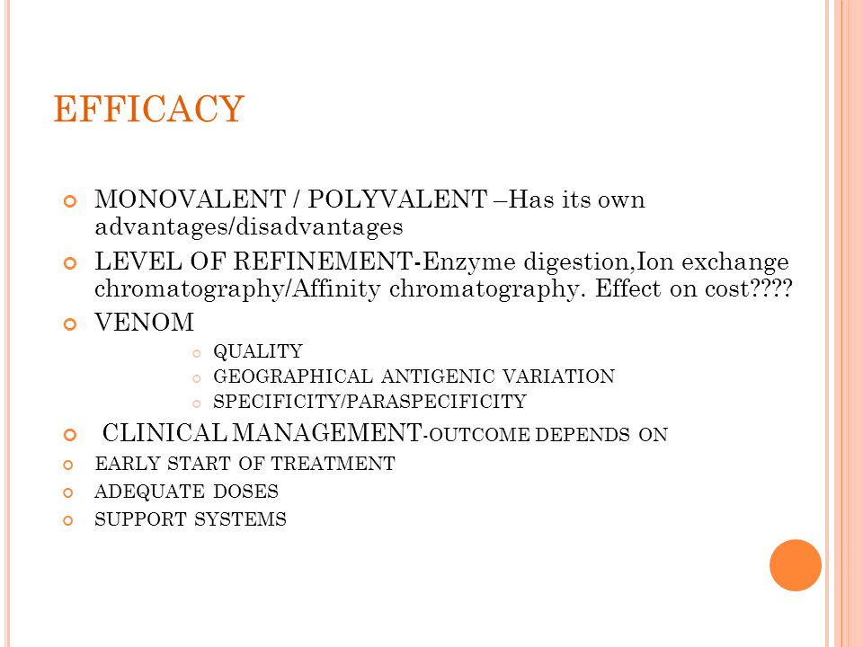 EFFICACY MONOVALENT / POLYVALENT –Has its own advantages/disadvantages