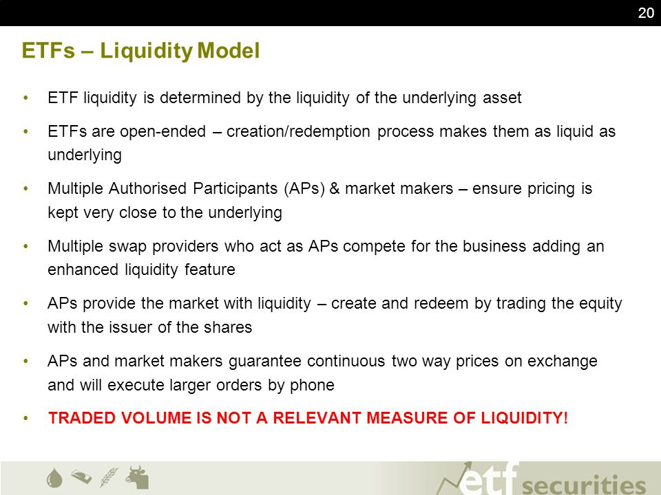 ETFs – Liquidity Model ETF liquidity is determined by the liquidity of the underlying asset.