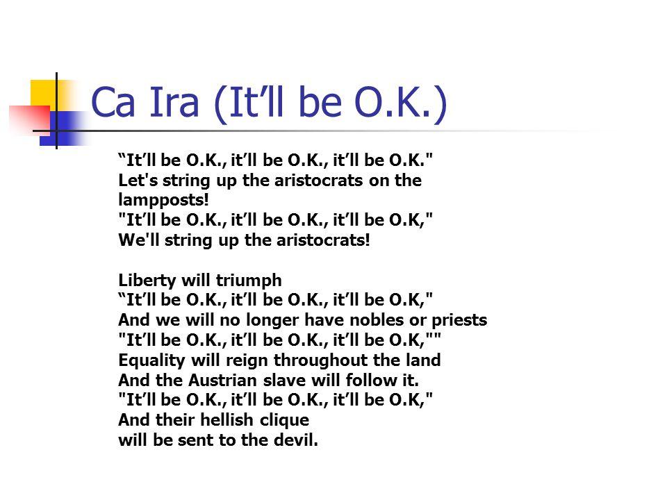 Ca Ira (It'll be O.K.) It'll be O.K., it'll be O.K., it'll be O.K.