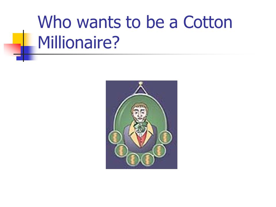Who wants to be a Cotton Millionaire