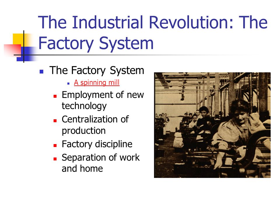 The Industrial Revolution: The Factory System