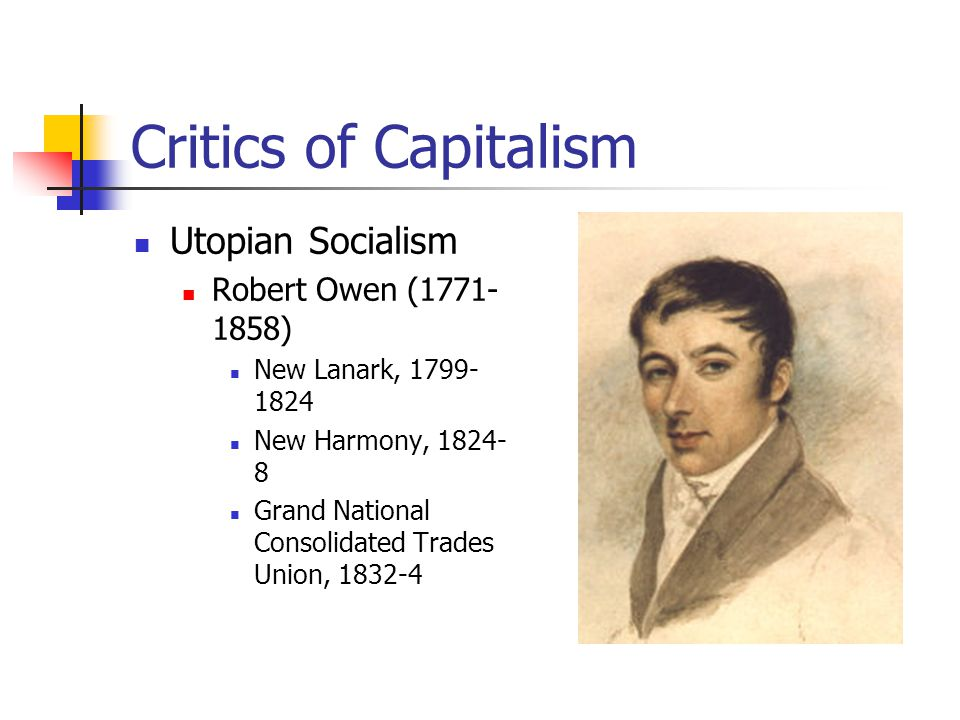 Critics of Capitalism Utopian Socialism Robert Owen (1771-1858)