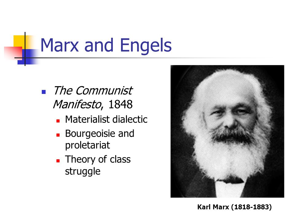Marx and Engels The Communist Manifesto, 1848 Materialist dialectic
