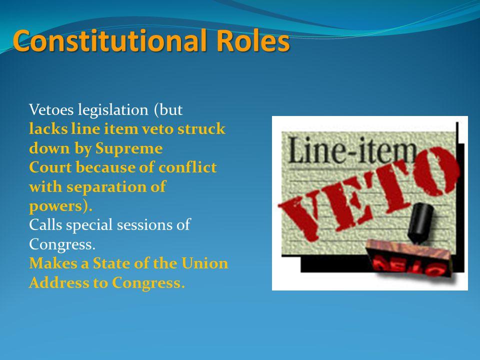 Constitutional Roles Vetoes legislation (but