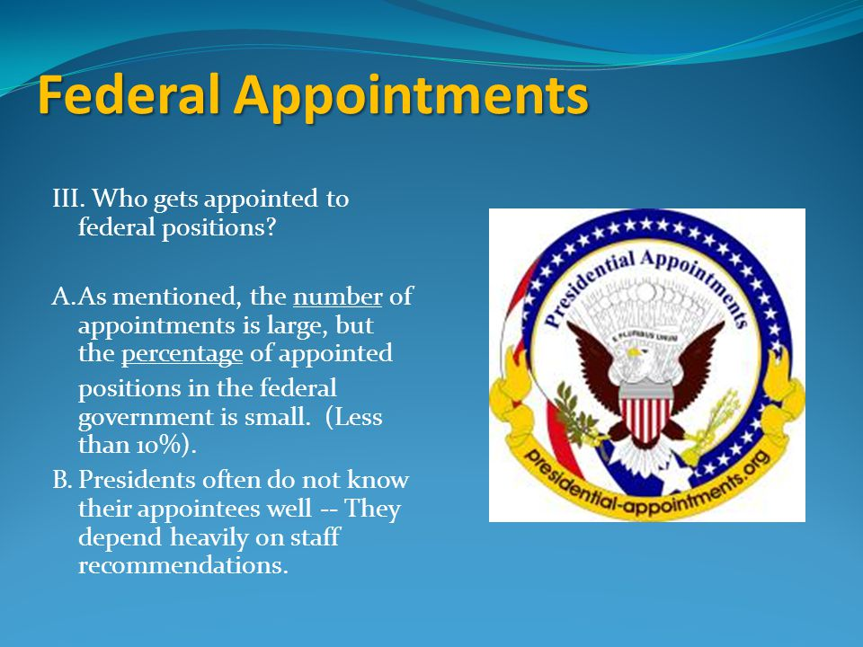 Federal Appointments III. Who gets appointed to federal positions