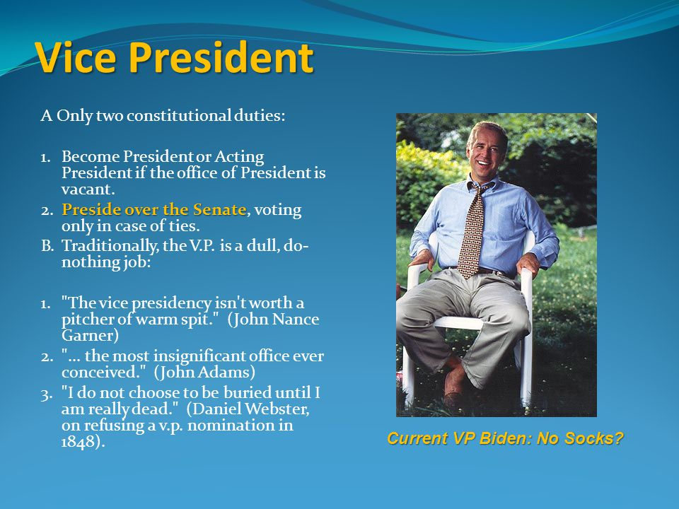 Vice President A Only two constitutional duties: