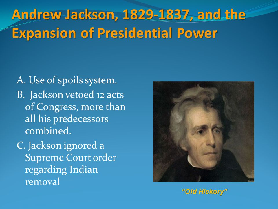 Andrew Jackson, 1829-1837, and the Expansion of Presidential Power