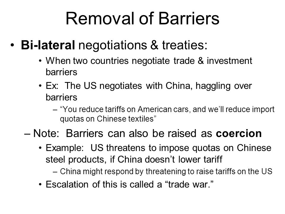 Removal of Barriers Bi-lateral negotiations & treaties: