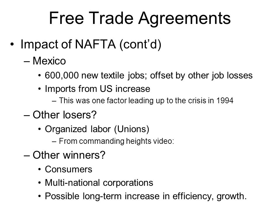 Free Trade Agreements Impact of NAFTA (cont'd) Mexico Other losers