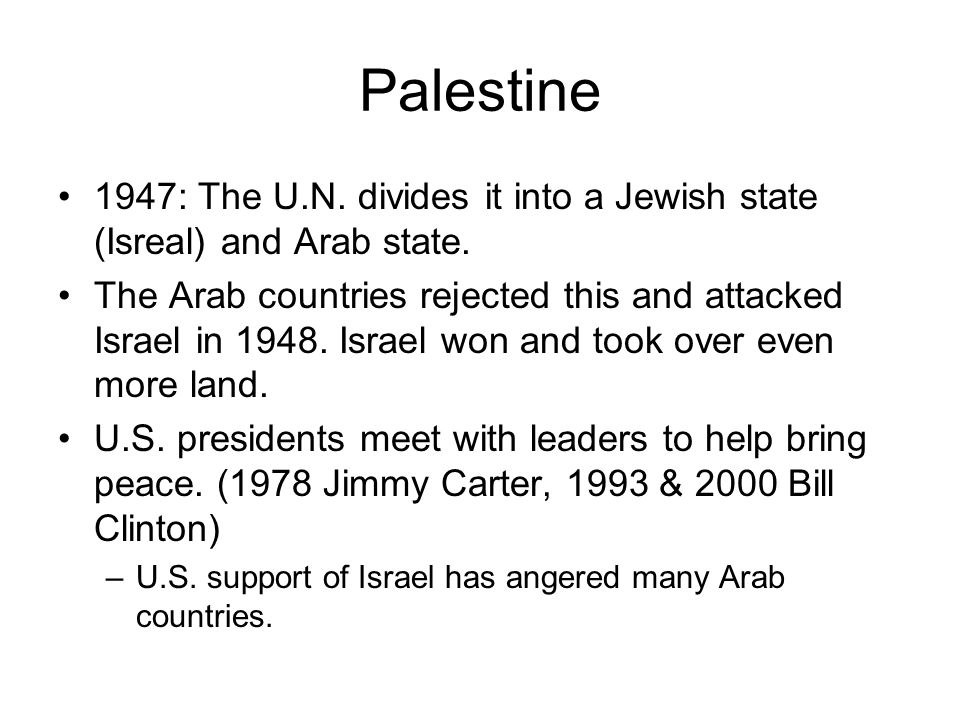 Palestine 1947: The U.N. divides it into a Jewish state (Isreal) and Arab state.