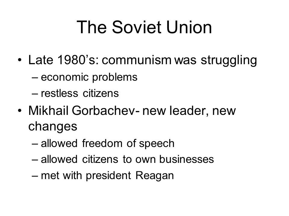 The Soviet Union Late 1980's: communism was struggling