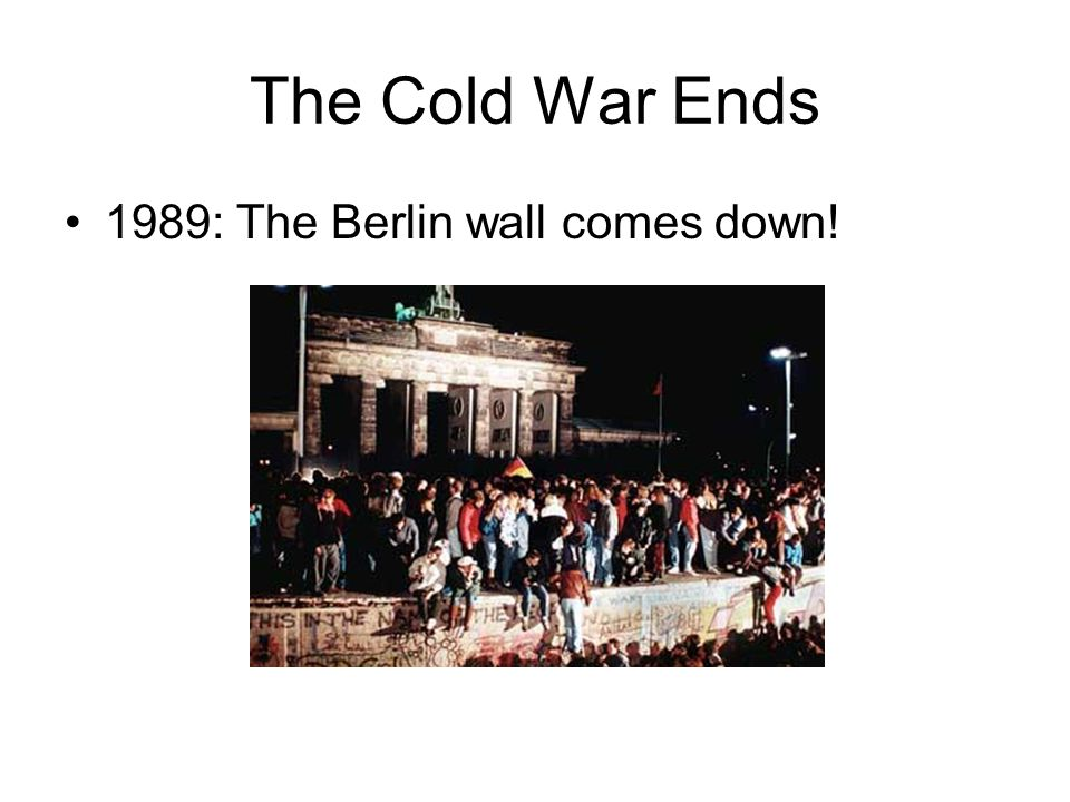 The Cold War Ends 1989: The Berlin wall comes down!