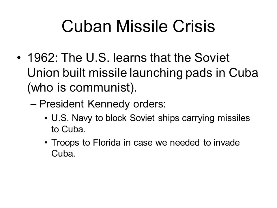Cuban Missile Crisis 1962: The U.S. learns that the Soviet Union built missile launching pads in Cuba (who is communist).