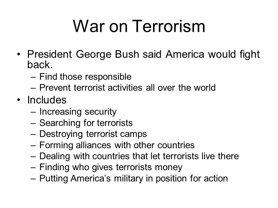 War on Terrorism President George Bush said America would fight back.