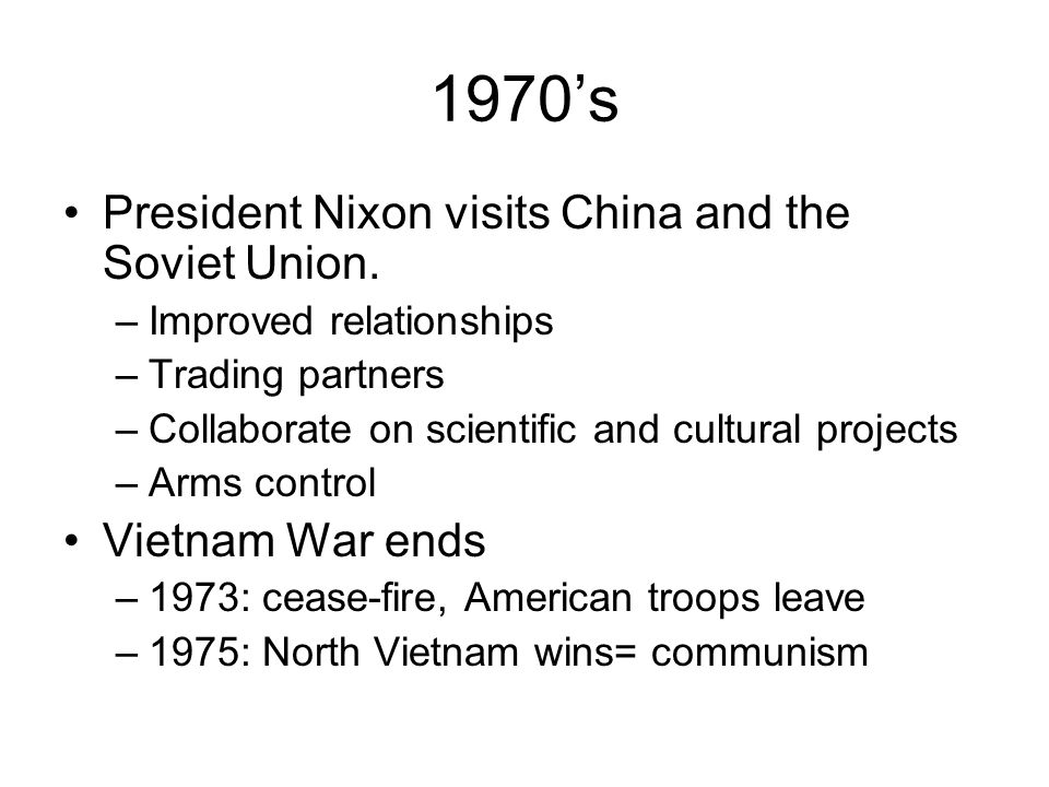 1970's President Nixon visits China and the Soviet Union.