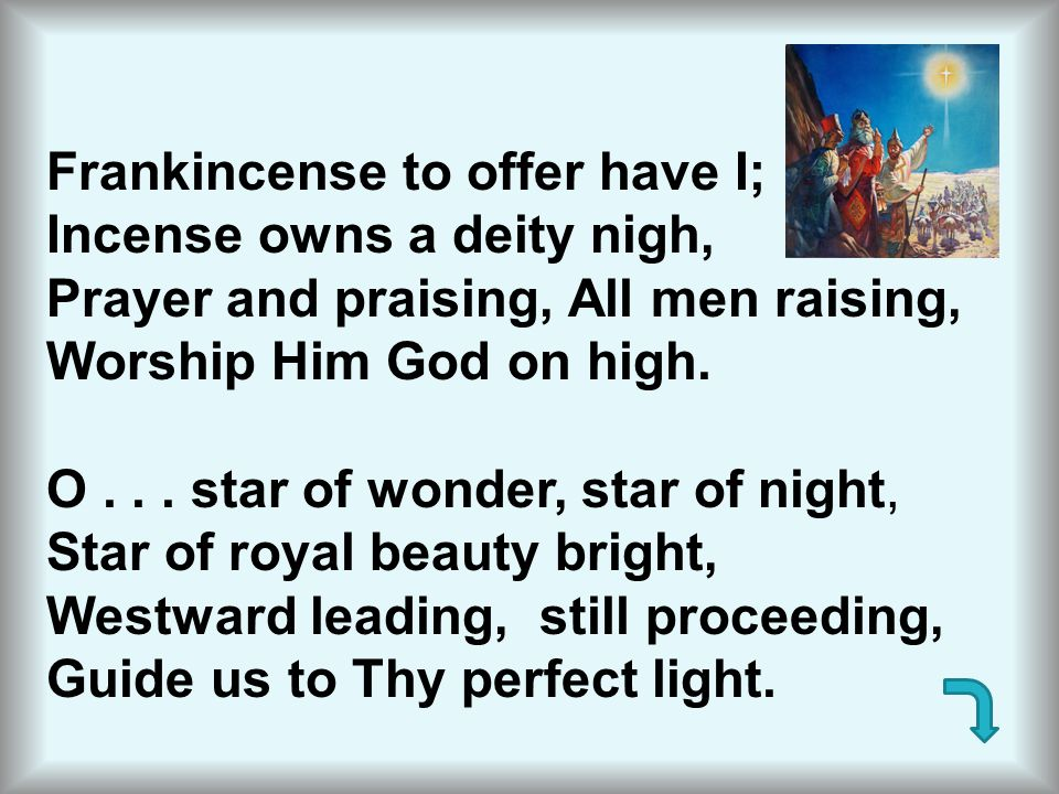 Frankincense to offer have I;