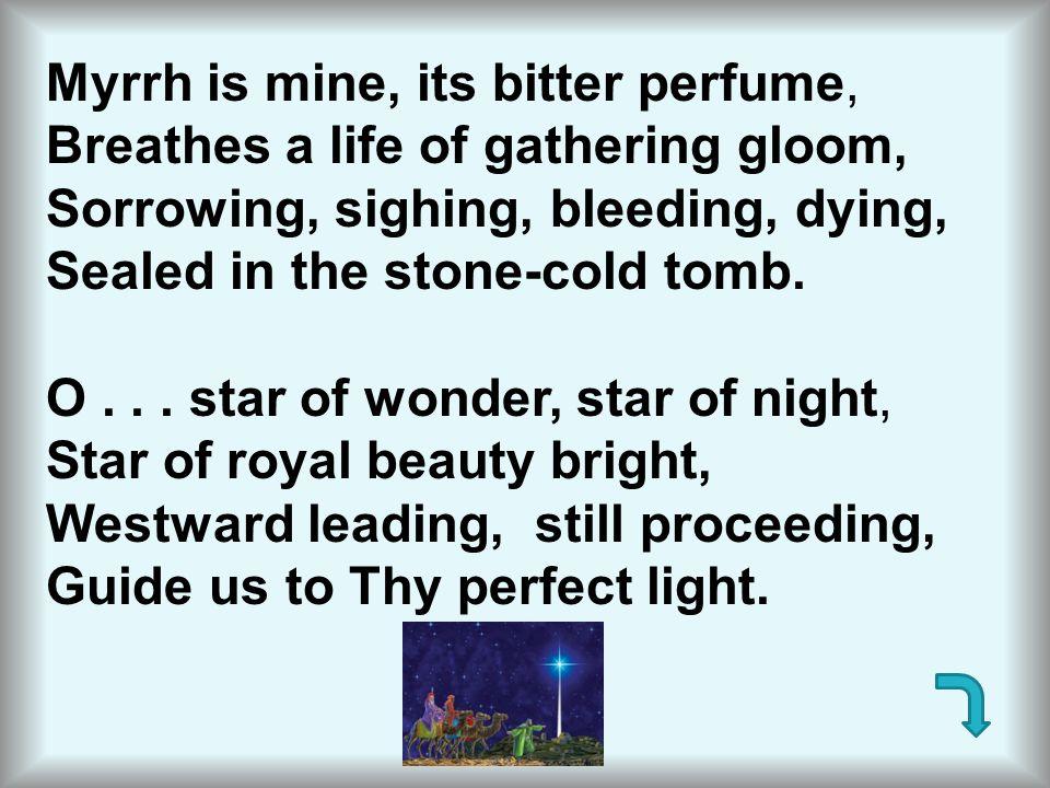 Myrrh is mine, its bitter perfume,